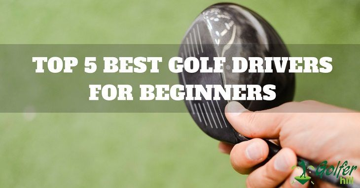 Best Driver For Beginners 2019 Best Driver For Beginners – Top Rated Beginner Drivers: Buyer's